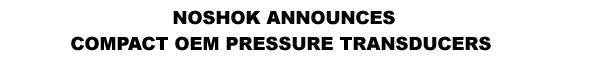 NOSHOK Announces Compact OEM Pressure Transducers